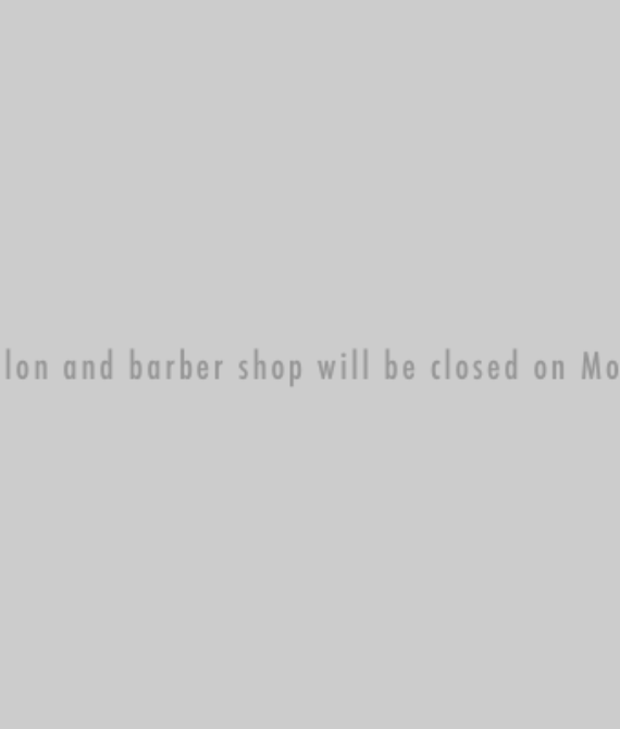 Our salon and barber shop will be closed on Mondays